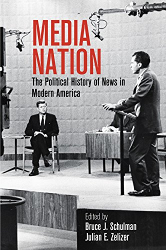 Media Nation: The Political History of News in Modern America (Politics and Culture in Modern America)