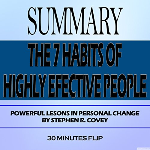 Summary: The 7 Habits of Highly Effective People: Powerful Lessons in Personal Change by Stephen R. Covey audiobook cover art