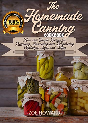 The Homemade Canning: 100 New and Simple Recipes for Preserving, Fermenting and Dehydrating Vegetables, Jams and Jellies. Cookbook. (English Edition)