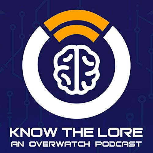 Know The Lore: Overwatch Podcast By Nerd Sloth cover art