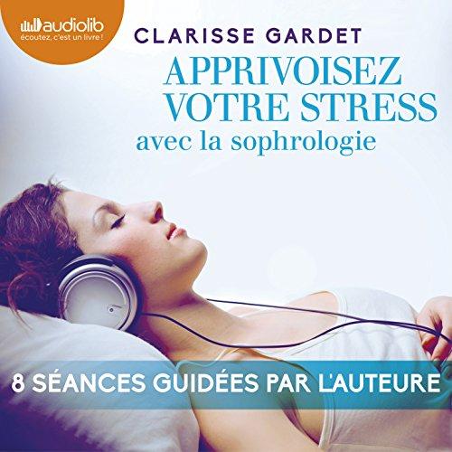 Couverture de Apprivoisez votre stress avec la sophrologie