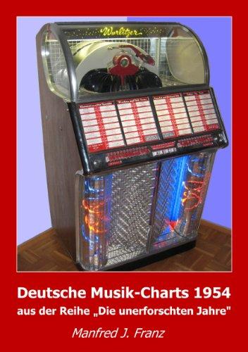Amazon Com Deutsche Musik Charts 1954 Aus Der Reihe Die Unerforschten Jahre German Edition Ebook Franz Manfred J Kindle Store