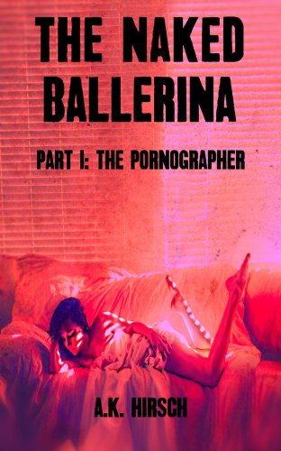 The Naked Ballerina Part I: The Pornographer (English Edition)