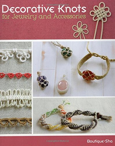 Compare Textbook Prices for Decorative Knots for Jewelry and Accessories Illustrated Edition ISBN 9780811713924 by Boutique-Sha