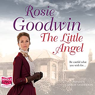 The Little Angel                   By:                                                                                                                                 Rosie Goodwin                               Narrated by:                                                                                                                                 Charlie Sanderson                      Length: 15 hrs and 8 mins     52 ratings     Overall 4.7
