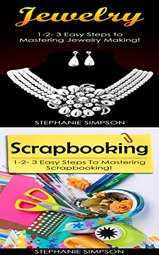 Jewelry & Scrapbooking: 1-2-3 Easy Steps To Mastering Jewelry Making! & 1-2-3 Easy Steps To Mastering Scrapbooking! (Candle Making, Pottery, Ceramics, Jewelry, Scrapbooking Book 2) (English Edition)