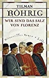 Tilman Röhrig: Wir sind das Salz von Florenz