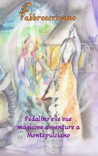 Pedalino e le sue magicose avventure a Montepulciano: …è un dono di Mamma Marcella e Babbo Marco