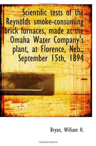 Scientific tests of the Reynolds smoke-consuming brick furnaces, made at the Omaha Water Company's p