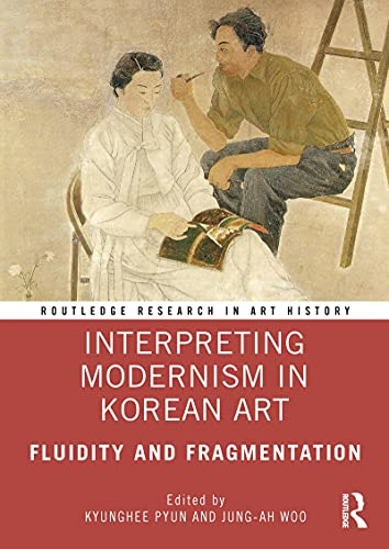 Interpreting Modernism in Korean Art: Fluidity and Fragmentation (Routledge Research in Art History) (English Edition)