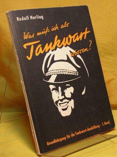 Was muss ich als Tankwart wissen? : Grundlehrgang für die Tankwart-Ausbildung. 1. Band Ein Lehrb. d. Motor-Rundschau mit NKZ.