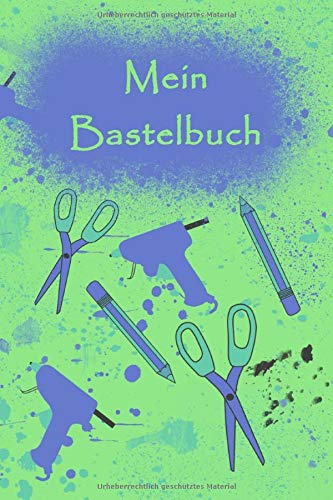 Mein Bastelbuch: Notizbuch für Bastelprojekte I Ca. DIN A5 I Softcover I 124 Seiten mit Inhaltsverzeichnis