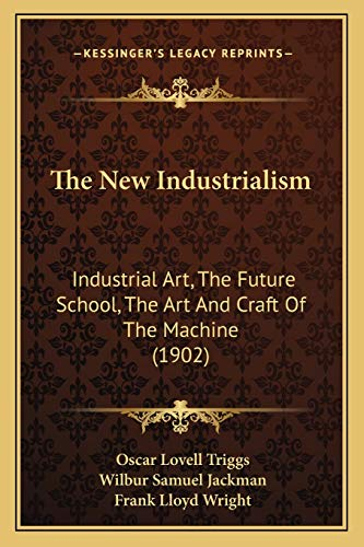 The New Industrialism: Industrial Art, The Future School, The Art And Craft Of The Machine (1902)