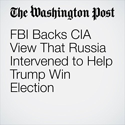 FBI Backs CIA View That Russia Intervened to Help Trump Win Election audiobook cover art