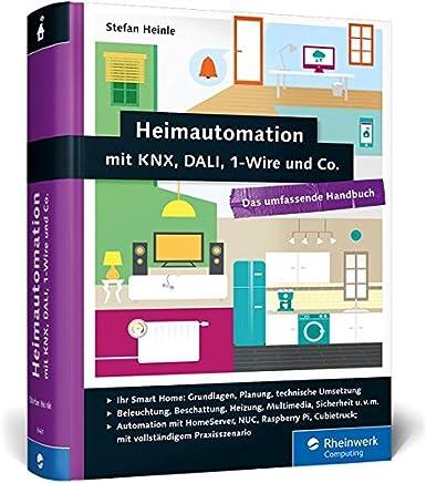 free ++Heimautomation mit KNX, DALI, 1-Wire und Co.: Das umfassende Handbuch. Das Standardwerk für Smart Homes: Einrichtung, Steuerung, Hardware-Tipps u. v. m. Stefan Heinle VVIP