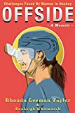 OFFSIDE: - A Memoir - Challenges Faced by Women in Hockey