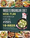 Mediterranean Diet Meal Plan Cookbook For US 2021: 10-Week Mediterranean Meal Plan with Recipes for Lifelong Health