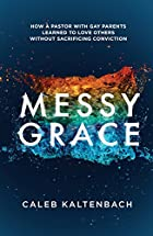 Messy Grace: How a Pastor with Gay Parents Learned to Love Others Without Sacrificing Conviction