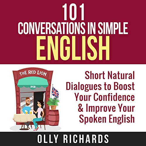『101 Conversations in Simple English: Short Natural Dialogues to Boost Your Confidence & Improve Your Spoken English』のカバーアート