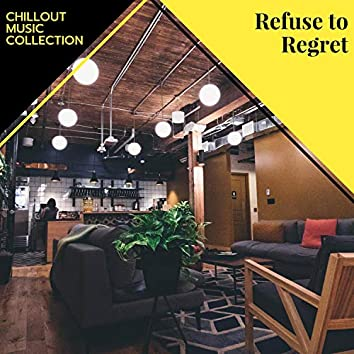 Refuse To Regret - Chillout Music Collection