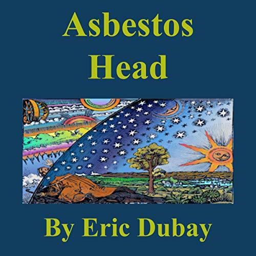 Asbestos Head Audiobook By Eric Dubay cover art