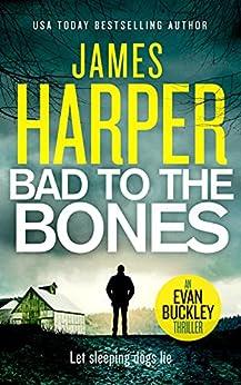 Bad To The Bones: An Evan Buckley Crime Thriller (Evan Buckley Thrillers Book 1) by [James Harper]