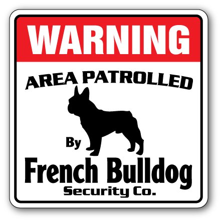 FRENCH BULLDOG Security Sign Area Patrolled pet guard gag funny dog owner breed, 10 x 10 Inch