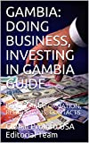 GAMBIA: DOING BUSINESS, INVESTING IN GAMBIA GUIDE: PRACTICAL INFORMATION, REGULATIONS, CONTACTS (English Edition)