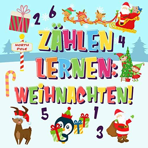 Zählen lernen: Weihnachten!: Kannst du den Weihnachtsmann, das Rentier und den Schneemann finden und zählen? | Spaßvolle Winter Weihnachten Zählbuch für ... | 123 Bilderbuch (Zählen Buch für Kinder 2)