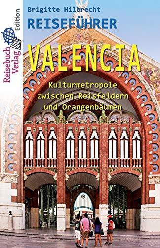 Reiseführer Valencia: Kulturmetropole zwischen Reisfeldern und Orangenbäumen