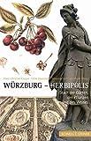 Würzburg Herbipolis: Stadt der Gärten, der Pflanzen und des Weines
