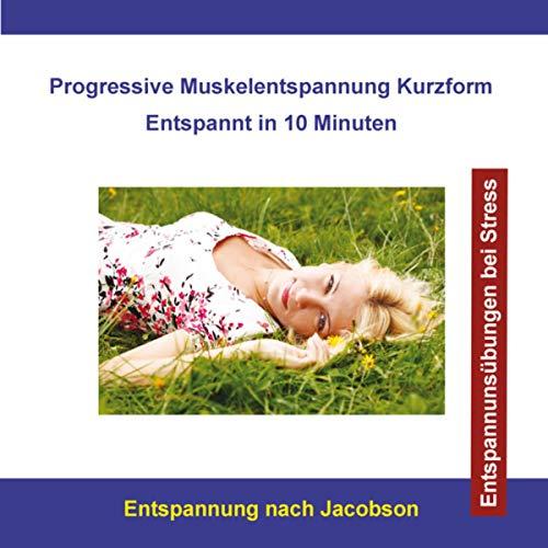 Progressive Muskelentspannung nach Jacobson Kurzform - Entspannt in 10 Minuten - Entspannungsübungen bei Stress