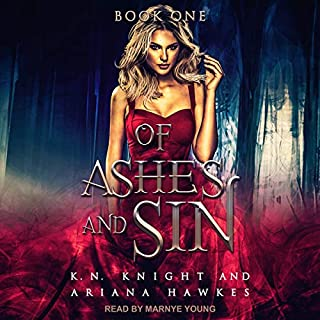 Of Ashes and Sin                   Written by:                                                                                                                                 K.N. Knight,                                                                                        Ariana Hawks                               Narrated by:                                                                                                                                 Marnye Young                      Length: 7 hrs and 39 mins     1 rating     Overall 3.0