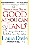 Things Will Get as Good as You Can Stand: (. . . When...