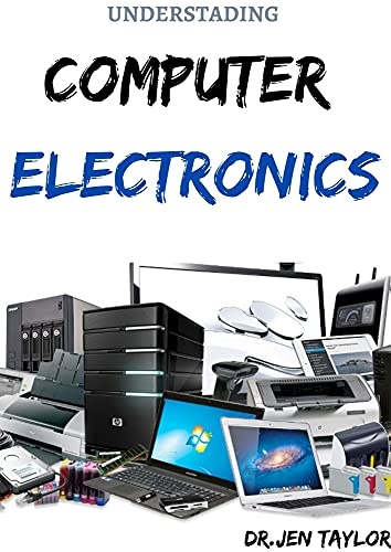UNDERSTADING COMPUTER ELECTRONICS : Step by Step Guide To Diagnosed And Fix Anything Electronics (English Edition)