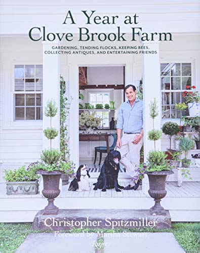A Year at Clove Brook Farm: Gardening, Tending Flocks, Keeping Bees, Collecting Antiques, and Entertaining Friends