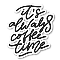 It's Always Coffee Time ステッカー 面白い コーヒー 引用ステッカー - ラップトップステッカー - 2.5インチ ビニールデカール - ノートパソコン、電話、タブレット ビニールデカールステッカー S7335