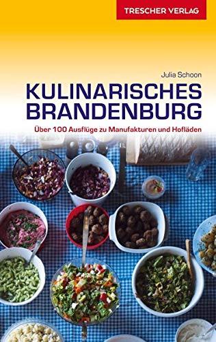 Reiseführer Kulinarisches Brandenburg: Über 100 Ausflüge zu Manufakturen und Hofläden (Trescher-Reiseführer)