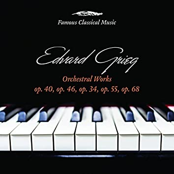 Edvard Grieg: Orchestral Works (Famous Classical Music)
