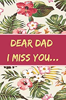 Dear Dad I Miss You: Grief Notebook Journal, Grieving The Loss of Dad Composition Notebook. Remembering And Mourning Your ...