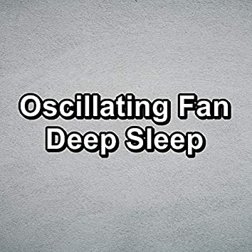 Oscillating Fan Deep Sleep