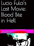 Lucio Fulci's Last Movie: Blood Bite In Hell (English Edition)