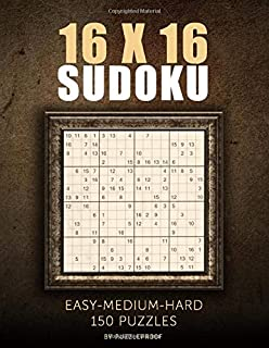 16X16 Sudoku Puzzle Book - Easy Medium Hard: 16 Grid Sudoku Puzzles from easy to hard. Total 150 puzzles, One 16 X 16 Sudo...