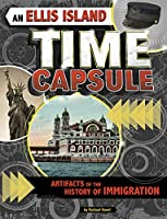 An Ellis Island Time Capsule: Artifacts of the History of Immigration (Time Capsule History)