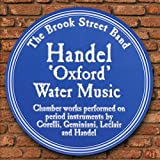 Handel 'Oxford' Water Music:  Chamber works performed on period instruments by Corelli, Geminiani,...