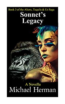 Sonnet's Legacy: Book 3 of the Aliens, Tequila & Us Saga by [Michael Herman]