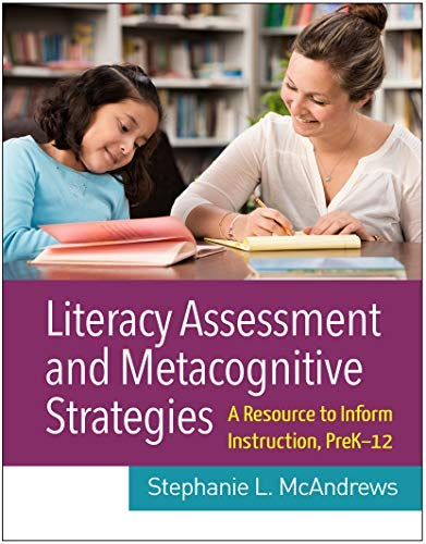 Literacy Assessment and Metacognitive Strategies: A Resource to Inform Instruction, PreK-12 (English Edition)