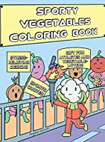 Sporty Vegetables Coloring Book: A Fun, Easy, And Relaxing Coloring Gift Book with Stress-Relieving Designs and Motivational Quotes for Athletes and Vegetable-Lovers