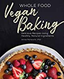 Whole Food Vegan Baking: Delicious Recipes Using Healthy, Natural Ingredients