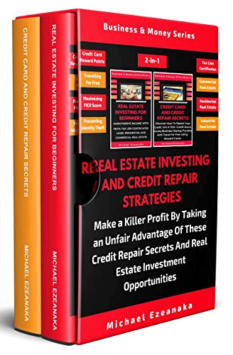 Real Estate Investing And Credit Repair Strategies (2 Books In 1): Make a Killer Profit By Taking An Unfair Advantage Of These Credit Repair Secrets And Real Estate Investment Opportunities